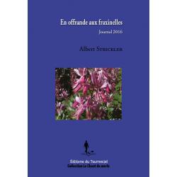 En offrande aux fraxinelles : journal 2016 - Albert Strickler - Editions du Tourneciel