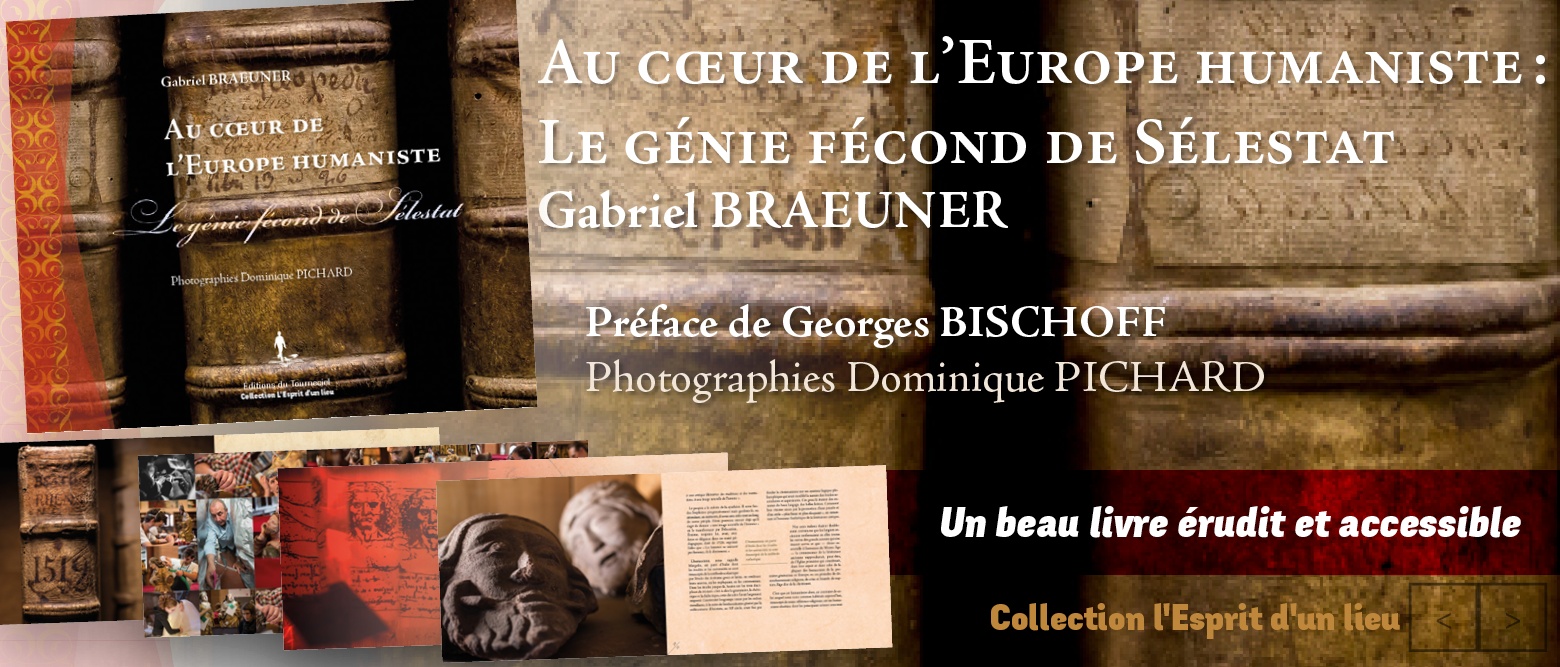 Au cœur de l'Europe humaniste : Le génie fécond de Sélestat De Gabriel Braeuner, photographies de Dominique Pichard — Préface de Georges Bischof.